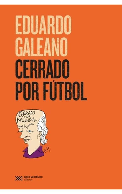 Libro Cerrado por fútbol Eduardo Galeano