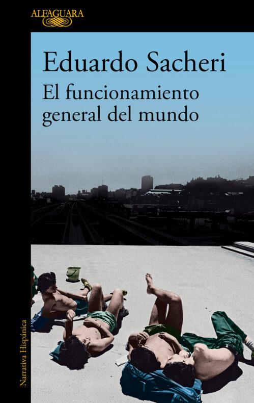 El funcionamiento general del mundo Eduardo Sacheri