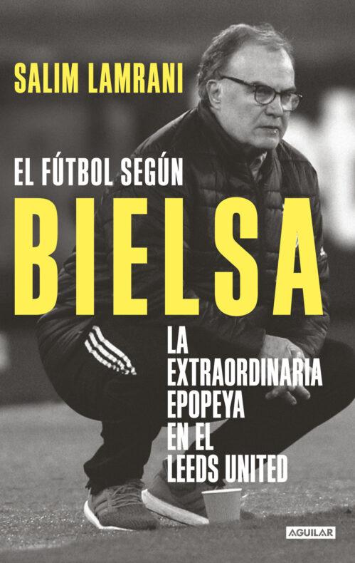 El fútbol según Bielsa Salim Larmrani