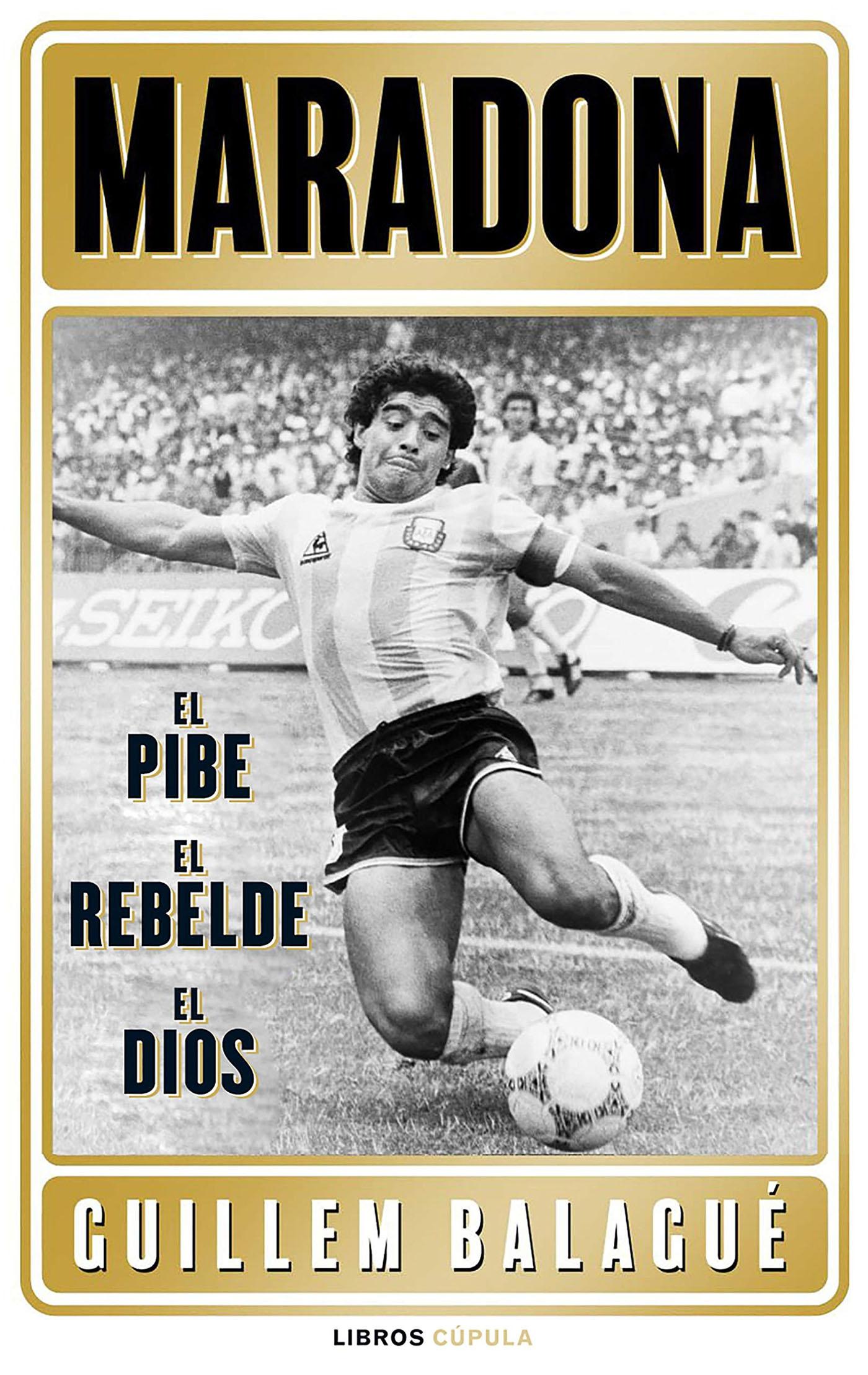 Maradona El pibe el rebelde el dios Guillem Balagué