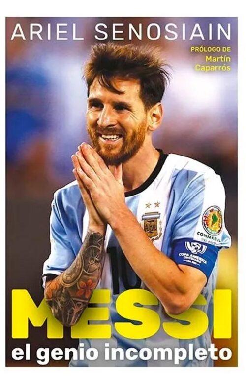 Messi El genio incompleto Ariel Senosiain